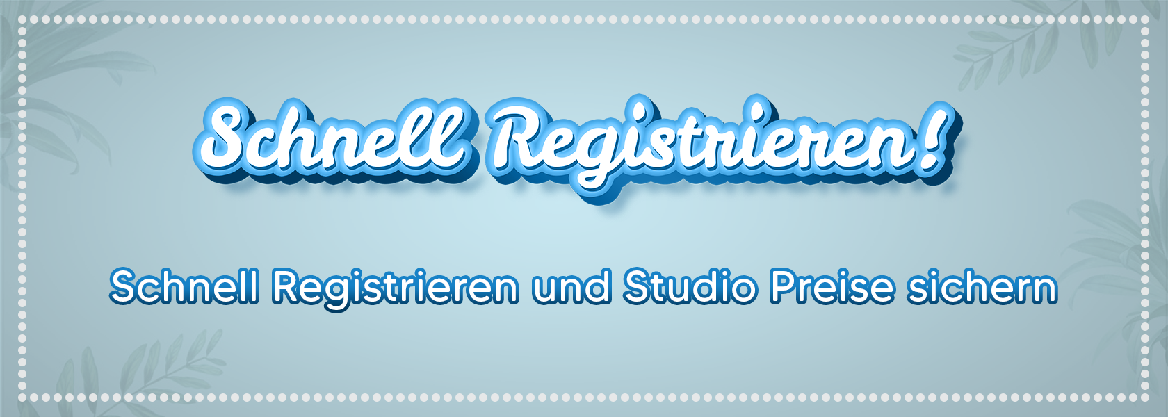 Schnell Registrieren und Studio Preise sichern